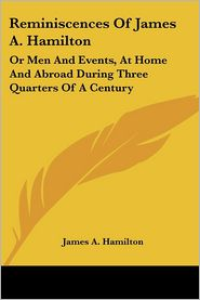 Reminiscences of James a Hamilton: Or Men and Events, at