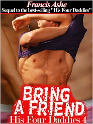Francis Ashe - His Four Daddies 4 Bring a Friend (daddy and son gay taboo gangbang erotica)