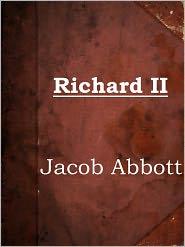 Jacob Abbott - Richard II by Jacob Abbott (Makers of History Series # 14)
