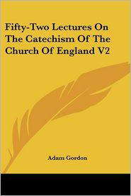 Fifty-Two Lectures on the Catechism of the Church of England