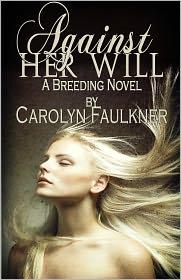 Carolyn Faulkner - Against Her Will: A Breeding Novel