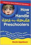 Book Cover Image. Title: How to Handle Hard-to-Handle Preschoolers:  A Guide for Early Childhood Educators, Author: Maryln Appelbaum