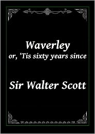 Sir Walter Scott - Waverley or, 'Tis sixty years since by Sir Walter Scott (Complete)