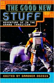 The Good New Stuff: Adventure in Science Fiction in the Grand Tradition