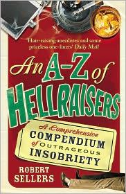Robert Sellers - An A-Z of Hellraisers