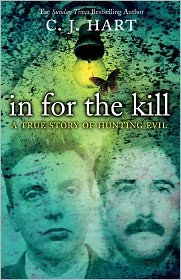 C J Hart - In for the Kill: A True Story of Hunting Evil