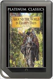 Jules Verne - NOOK EDITION - Around the World in 80 Days (Platinum Classics Series)