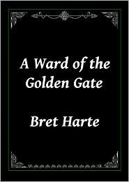 Bret Harte - A Ward of the Golden Gate by Bret Harte