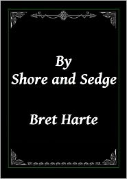 Bret Harte - By Shore and Sedge by Bret Harte