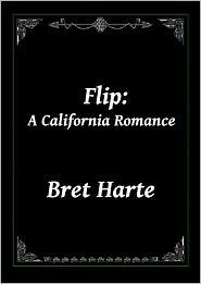 Bret Harte - Flip: A California Romance by Bret Harte