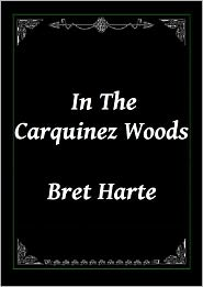 Bret Harte - In the Carquinez Woods by Bret Harte
