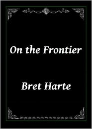 Bret Harte - On the Frontier by Bret Harte