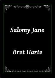 Bret Harte - Salomy Jane by Bret Harte