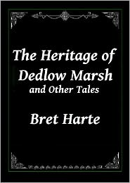 Bret Harte - The Heritage of Dedlow Marsh and Other Tales by Bret Harte