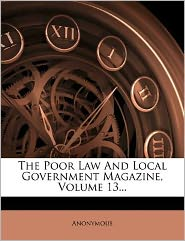 Buy government magazine - The Poor Law And Local Government Magazine, Volume 13...