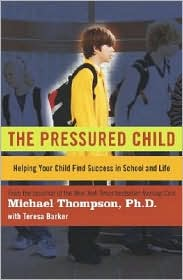 The Pressured Child: Helping Your Child Find Success in School and Life