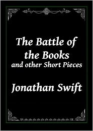 Jonathan Swift - The Battle of the Books and other Short Pieces by Jonathan Swift
