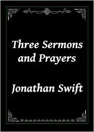 Jonathan Swift - Three Sermons and Prayers by Jonathan Swift