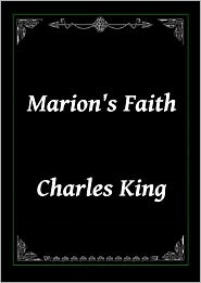 Charles King - Marion's Faith by Charles King
