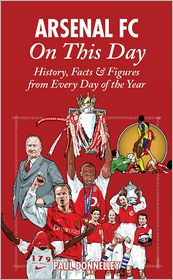 Paul Donnelley - Arsenal FC On This Day: History, Facts & Figures from Every Day of the Year