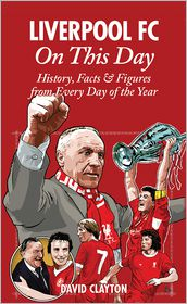 David Clayton - Liverpool FC On This Day: History, Facts & Figures from Every Day of the Year