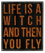 Product Image. Title: Life's a Witch and Then You Fly Box Sign 7x8
