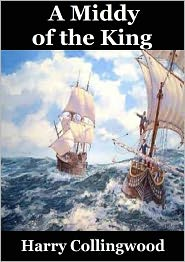Harry Collingwood - A Middy of the King: A Romance of the Old British Navy