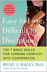 Book Cover Image. Title: Easy to Love, Difficult to Discipline:  The Seven Basic Skills for Turning Conflict into Cooperation, Author: by Becky A. Bailey,�Becky A. Bailey
