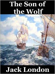 Jack London - The Son of the Wolf by Jack London