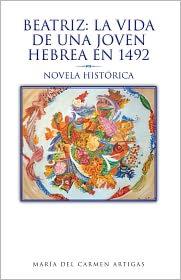 María del Carmen Artigas - Beatriz: La vida de una joven hebrea en 1492: Novela Histórica