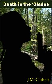 J.M. Garlock - Death In The 'Glades-A Murder Mystery
