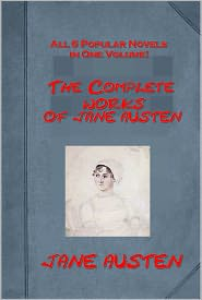 Jane Austen - COMPLETE WORKS OF JANE AUSTEN (All 6 Popular Novels in One Volume!) - Persuasion Northanger Abbey Mansfield Park EMMA Sense and