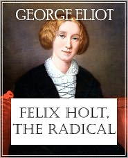 George Eliot - Felix Holt, The Radical