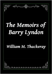 W M Thackeray - The Memoirs of Barry Lyndon by William Makepeace Thackeray
