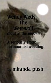Miranda Push - Wendy Weds The Werewolf (Howl at the Moon!)