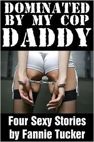 Fannie Tucker - Dominated by My Cop Daddy (PI BDSM Erotica)