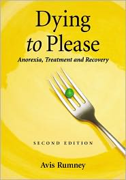 Avis Rumney - Dying to Please: Anorexia, Treatment and Recovery, 2d ed.