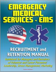 Progressive Management - Emergency Medical Services (EMS) Recruitment and Retention Manual - Guidebook for Managers and Recruiters of Volunteer and Caree