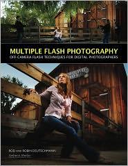Robin Deutschmann Rod Deutschmann - Multiple Flash Photography: Off-Camera Flash Techniques for Digital Photographers