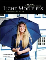 Allison Earnest - The Digital Photographer's Guide to Light Modifiers: Techniques for Sculpting With Light