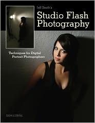 Smith, Jeff - Jeff Smith's Studio Flash Photography: Techniques for Digital Portrait Photographers
