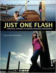 Robin Deutschmann Rod Deutschmann - Just One Flash: A Practical Approach to Lighting for Digital Photography