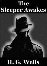 H. G. Wells - The Sleeper Awakes by H. G. Wells