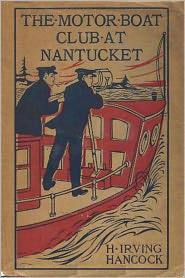 H. Irving Hancock - THE MOTOR BOAT CLUB AT NANTUCKET or, The Mystery of the Dunstan Heir