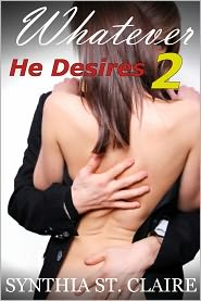 Synthia St. Claire - Whatever He Desires 2 (Back in The Arms of The Billionaire)