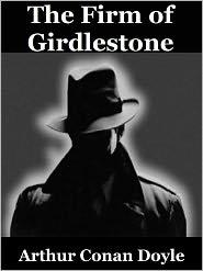 Arthur Conan Doyle - The Firm of Girdlestone by Arthur Conan Doyle