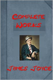 James Joyce - Works of James Joyce - Dubliners, A Portrait of the Artist as a Young Man, Ulysses, Chamber Music (All 4 in One Volume!)