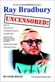 Ray Bradbury Uncensored! The Unauthorized Biography