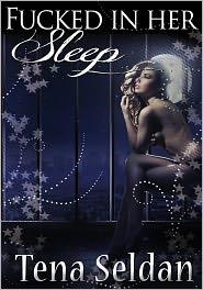Tena Seldan - Fucked In Her Sleep - Women's Erotic Fantasy