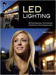 Kirk Tuck - LED Lighting: Professional Techniques for Digital Photographers